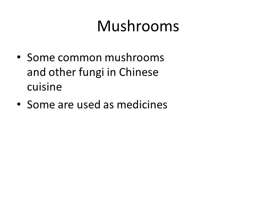Mushrooms Some common mushrooms and other fungi in Chinese cuisine Some are used as medicines
