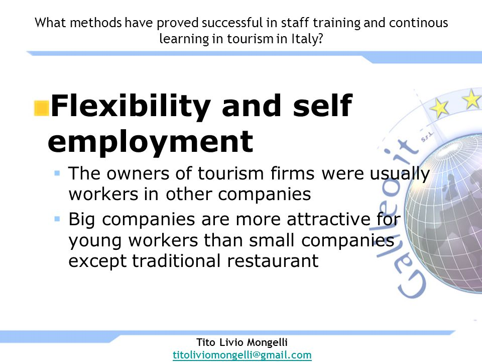 Flexibility and self employment The owners of tourism firms were usually workers in other companies Big companies are more attractive for young workers than small companies except traditional restaurant What methods have proved successful in staff training and continous learning in tourism in Italy.