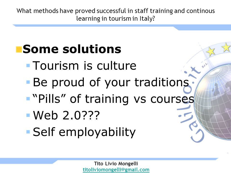 Some solutions Tourism is culture Be proud of your traditions Pills of training vs courses Web 2.0 .