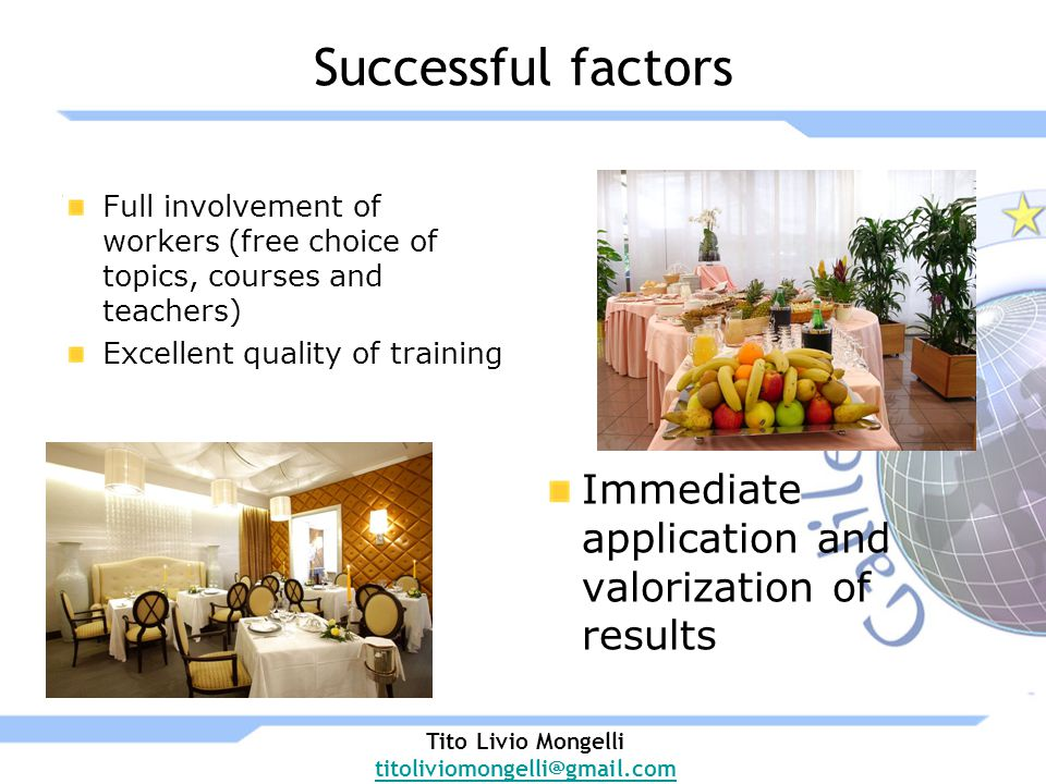 Successful factors Full involvement of workers (free choice of topics, courses and teachers) Excellent quality of training Immediate application and valorization of results Tito Livio Mongelli titoliviomongelli@gmail.com