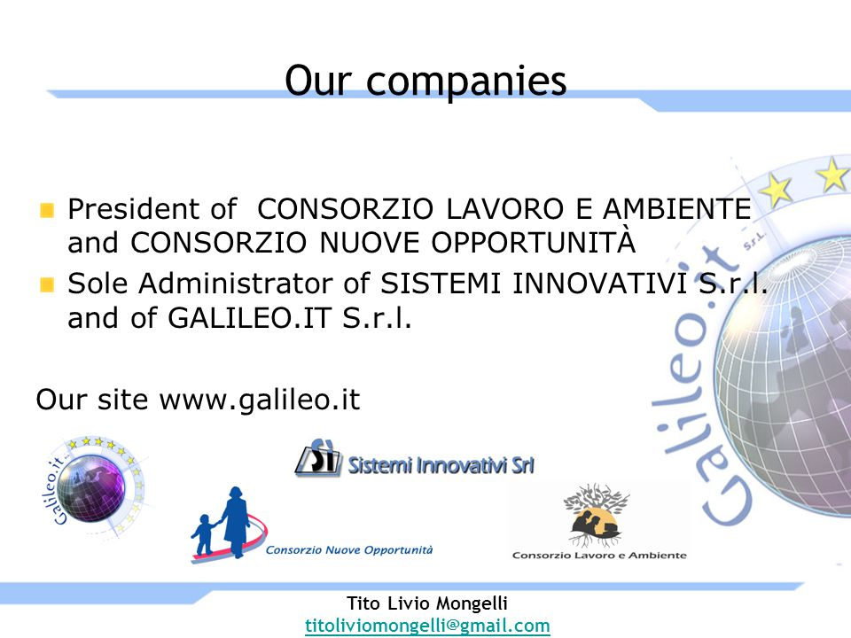 Our companies President of CONSORZIO LAVORO E AMBIENTE and CONSORZIO NUOVE OPPORTUNITÀ Sole Administrator of SISTEMI INNOVATIVI S.r.l. and of GALILEO.