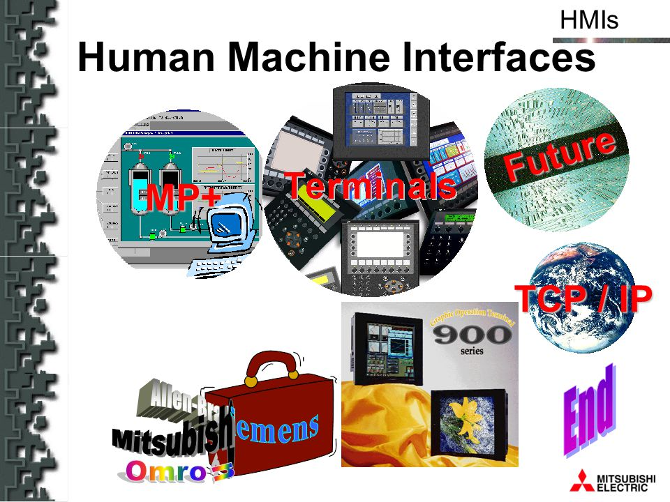 HMIs Open system Microsoft technology: –OPC - allows for 3.rd party drivers –COM/ActiveX - object component base –DCOM - distributed objects Objects based: –Object accessible from external applications –Reuse of objects –Customer can create new objects