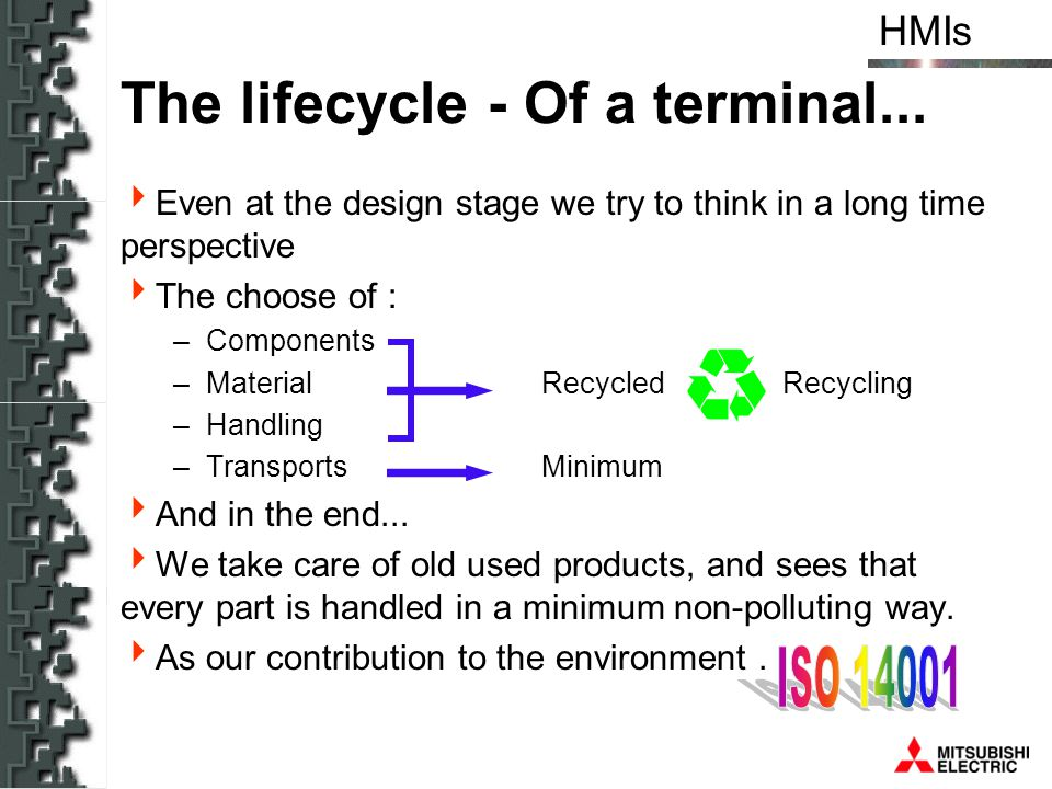 HMIs The lifecycle - Of a terminal... Even at the design stage we try to think in a long time perspective The choose of : –Components –Material Recycl