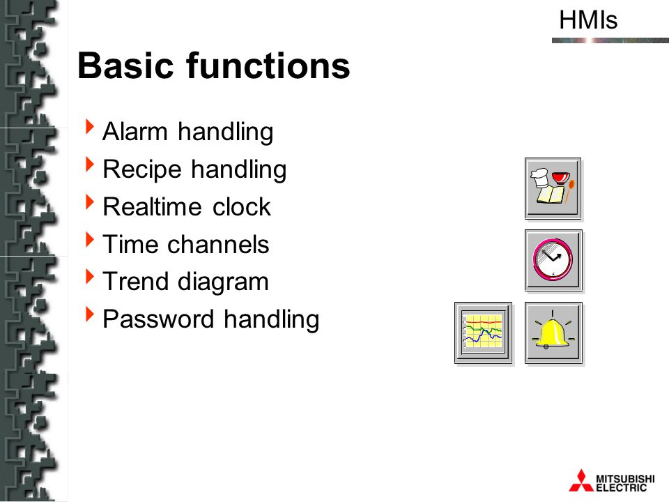 HMIs Basic functions Alarm handling Recipe handling Realtime clock Time channels Trend diagram Password handling