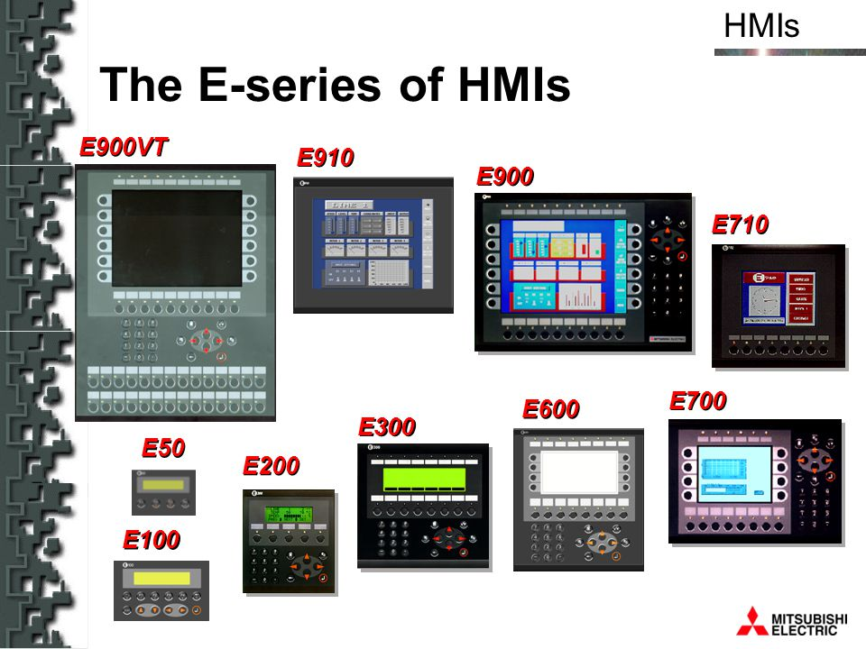 HMIs E710 E700 E900 E910 E300 E200 E100 E600 E900VT The E-series of HMIs E50