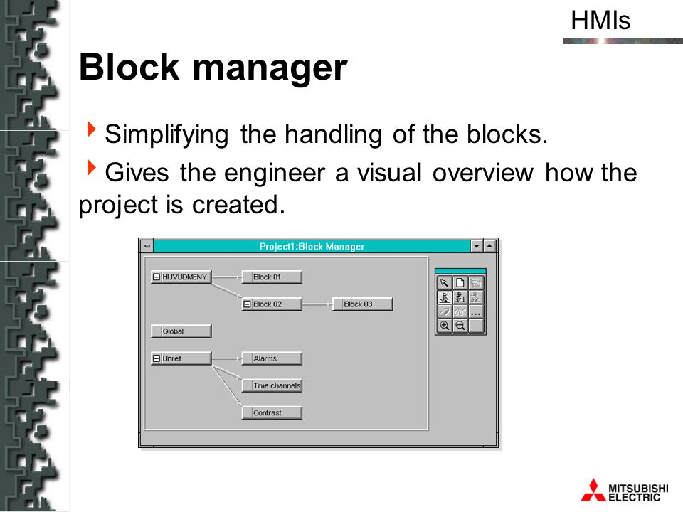 HMIs Block manager Simplifying the handling of the blocks. Gives the engineer a visual overview how the project is created.