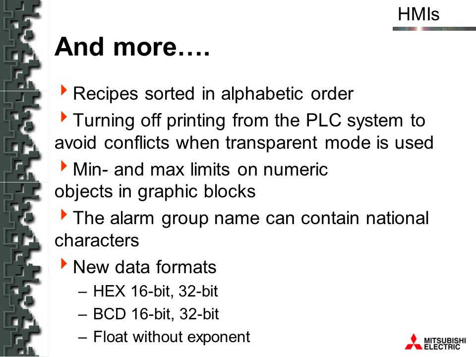 HMIs And more…. Recipes sorted in alphabetic order Turning off printing from the PLC system to avoid conflicts when transparent mode is used Min- and