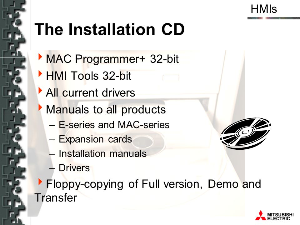 HMIs The Installation CD MAC Programmer+ 32-bit HMI Tools 32-bit All current drivers Manuals to all products –E-series and MAC-series –Expansion cards