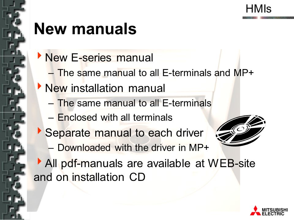 HMIs New manuals New E-series manual –The same manual to all E-terminals and MP+ New installation manual –The same manual to all E-terminals –Enclosed