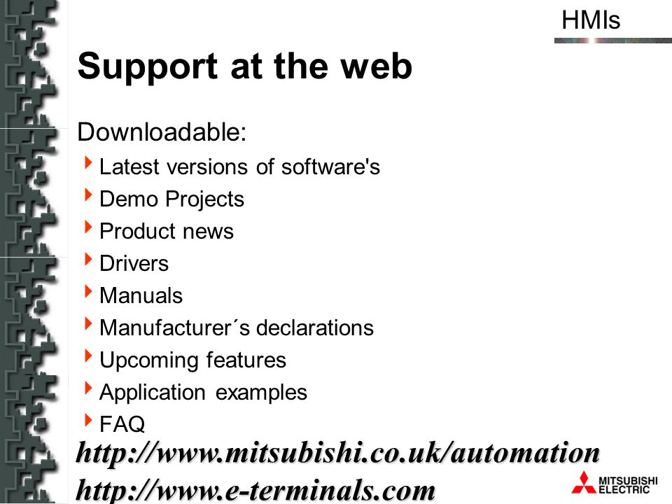 HMIshttp://www.mitsubishi.co.uk/automationhttp://www.e-terminals.com Support at the web Downloadable: Latest versions of software's Demo Projects Prod