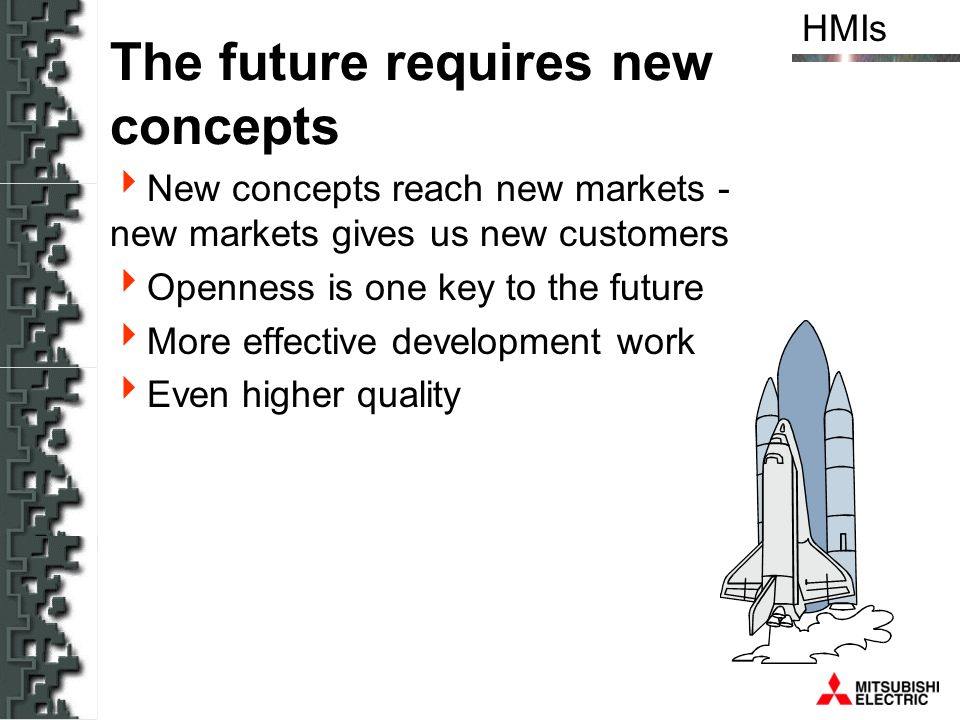 HMIs The future requires new concepts New concepts reach new markets - new markets gives us new customers Openness is one key to the future More effec
