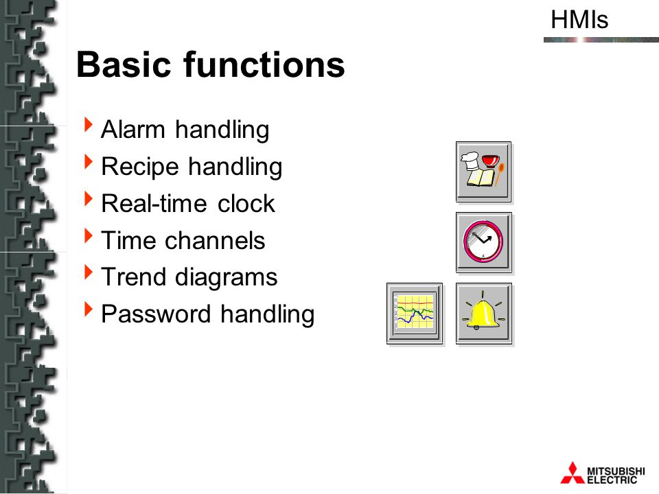 HMIs Basic functions Alarm handling Recipe handling Real-time clock Time channels Trend diagrams Password handling