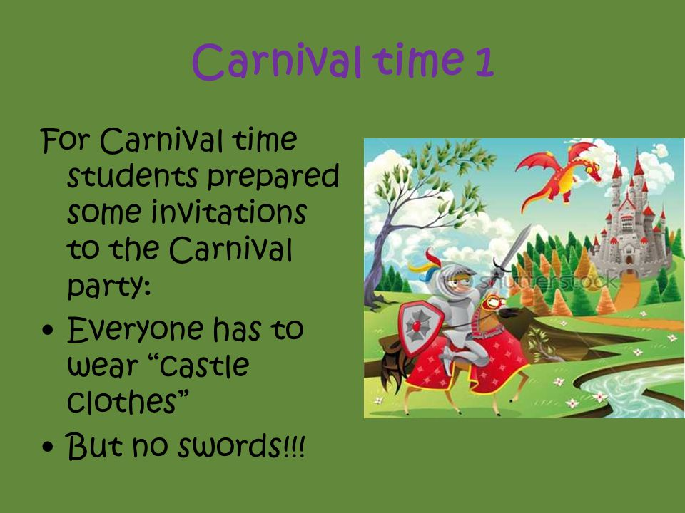 Carnival time 1 For Carnival time students prepared some invitations to the Carnival party: Everyone has to wear castle clothes But no swords!!!