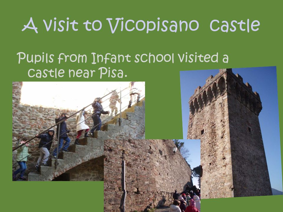 A visit to Vicopisano castle Pupils from Infant school visited a castle near Pisa.