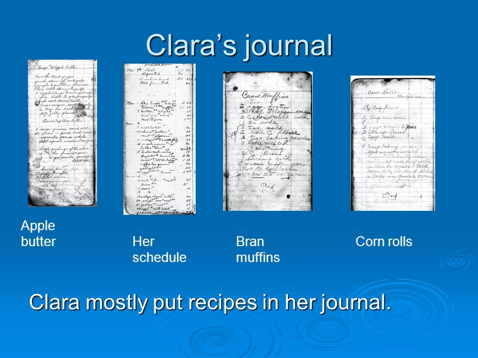 Claras journal Clara mostly put recipes in her journal. Apple butter Her schedule Bran muffins Corn rolls