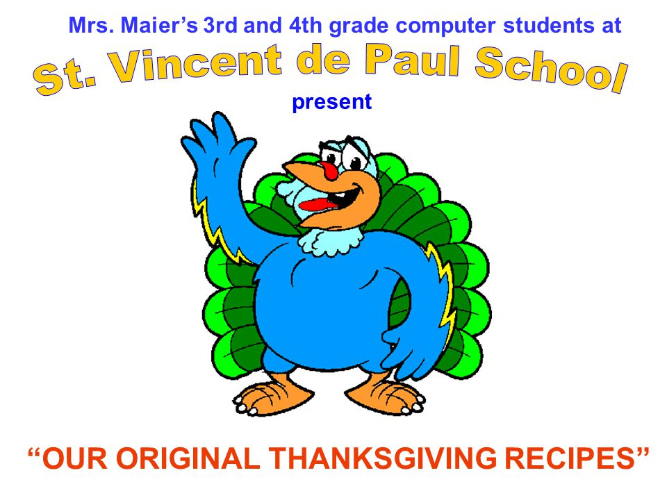 Mrs. Maiers 3rd and 4th grade computer students at OUR ORIGINAL THANKSGIVING RECIPES present