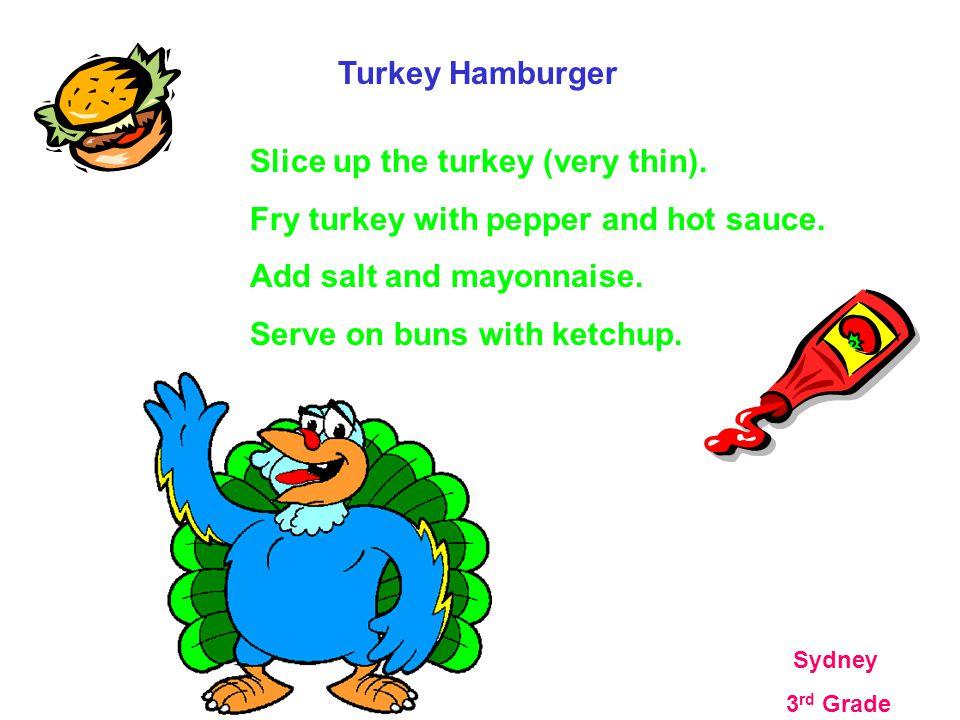 Turkey Hamburger Slice up the turkey (very thin).Fry turkey with pepper and hot sauce.