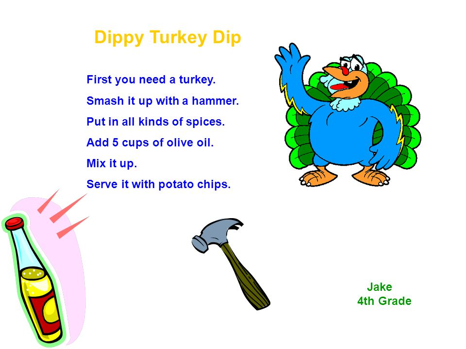 Dippy Turkey Dip First you need a turkey. Smash it up with a hammer.