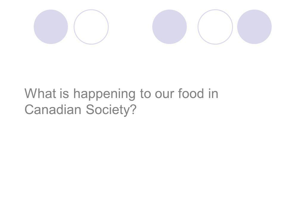 What is happening to our food in Canadian Society