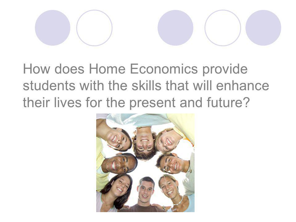 How does Home Economics provide students with the skills that will enhance their lives for the present and future