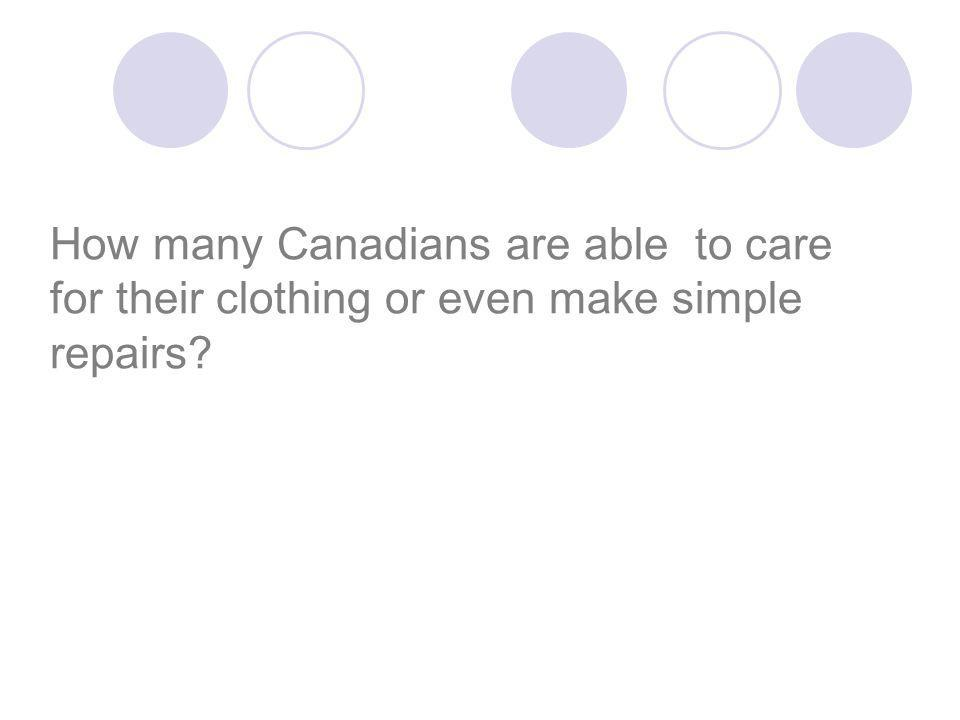 How many Canadians are able to care for their clothing or even make simple repairs