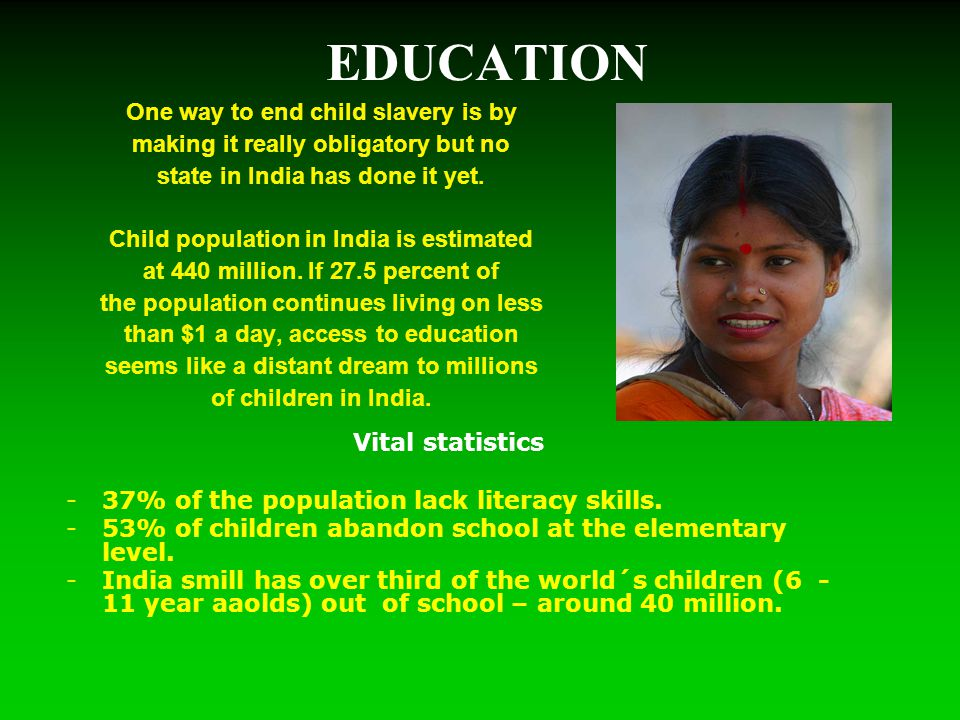 EDUCATION One way to end child slavery is by making it really obligatory but no state in India has done it yet.