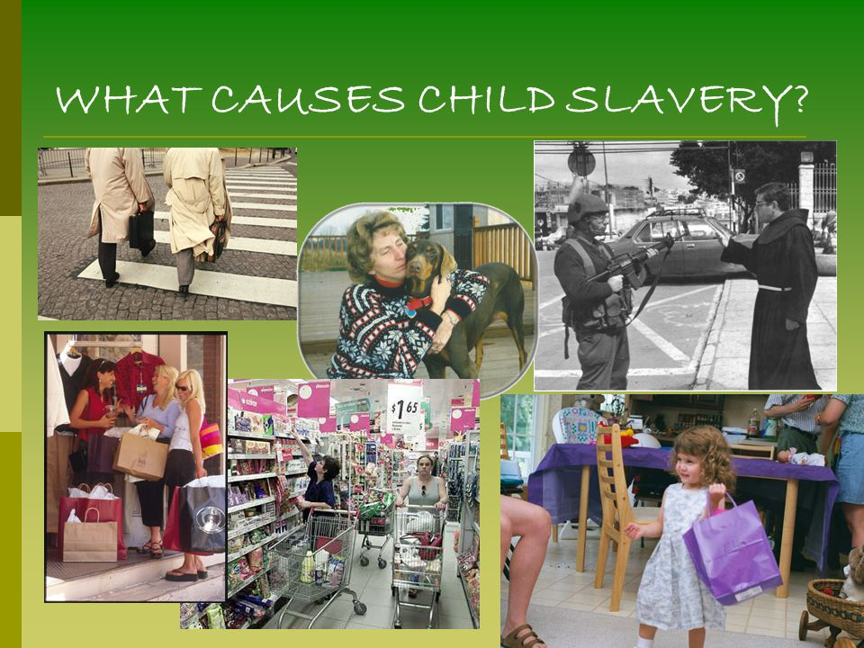 WHAT CAUSES CHILD SLAVERY?