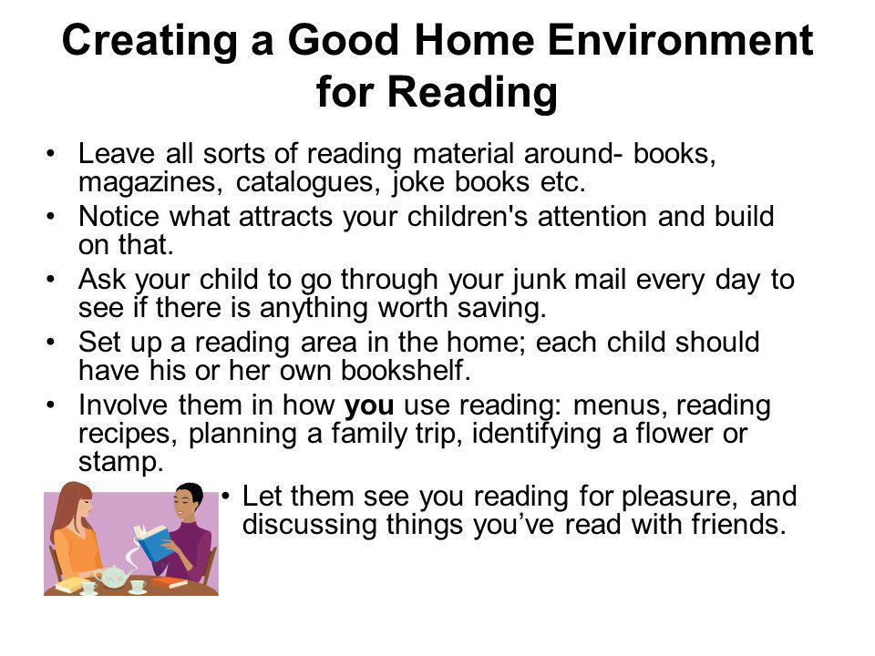 Creating a Good Home Environment for Reading (continued) Get an older sibling to read to the younger ones.