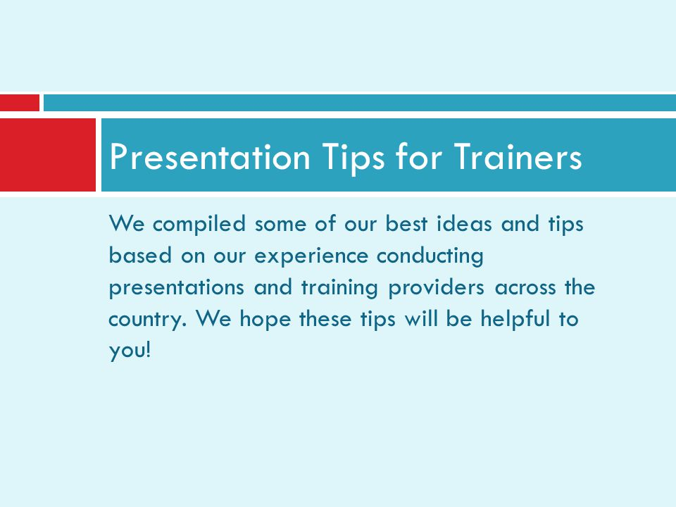 We compiled some of our best ideas and tips based on our experience conducting presentations and training providers across the country.