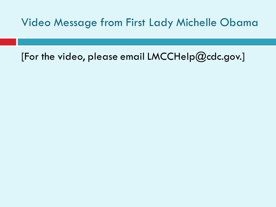 Video Message from First Lady Michelle Obama [For the video, please email LMCCHelp@cdc.gov.]