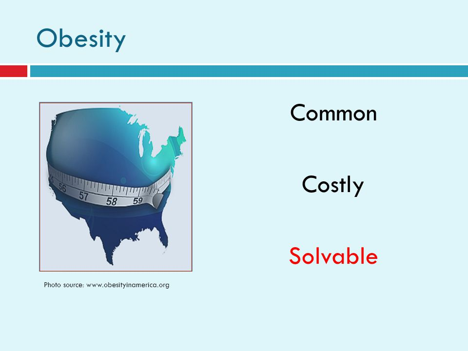 Obesity Common Costly Solvable Photo source: www.obesityinamerica.org
