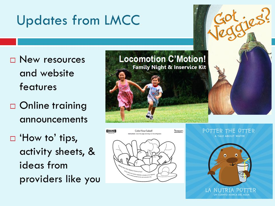 Updates from LMCC New resources and website features Online training announcements How to tips, activity sheets, & ideas from providers like you