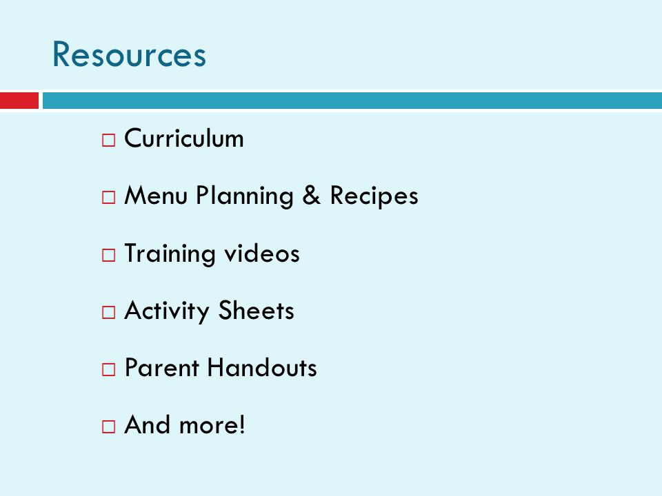 Curriculum Menu Planning & Recipes Training videos Activity Sheets Parent Handouts And more.