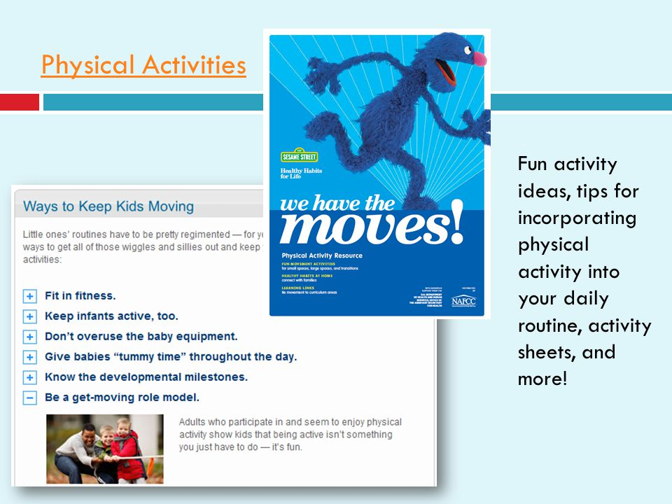 Physical Activities Fun activity ideas, tips for incorporating physical activity into your daily routine, activity sheets, and more!