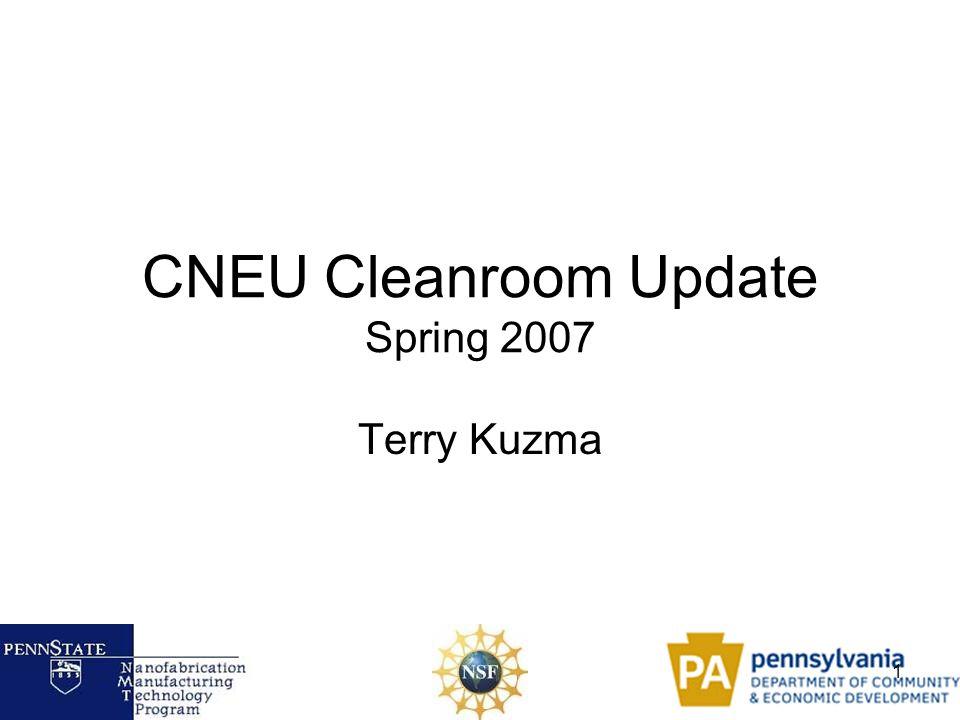 1 CNEU Cleanroom Update Spring 2007 Terry Kuzma