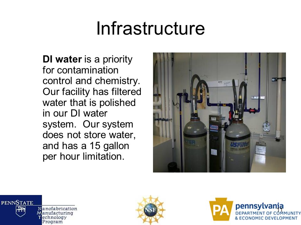 11 Infrastructure DI water is a priority for contamination control and chemistry. Our facility has filtered water that is polished in our DI water sys
