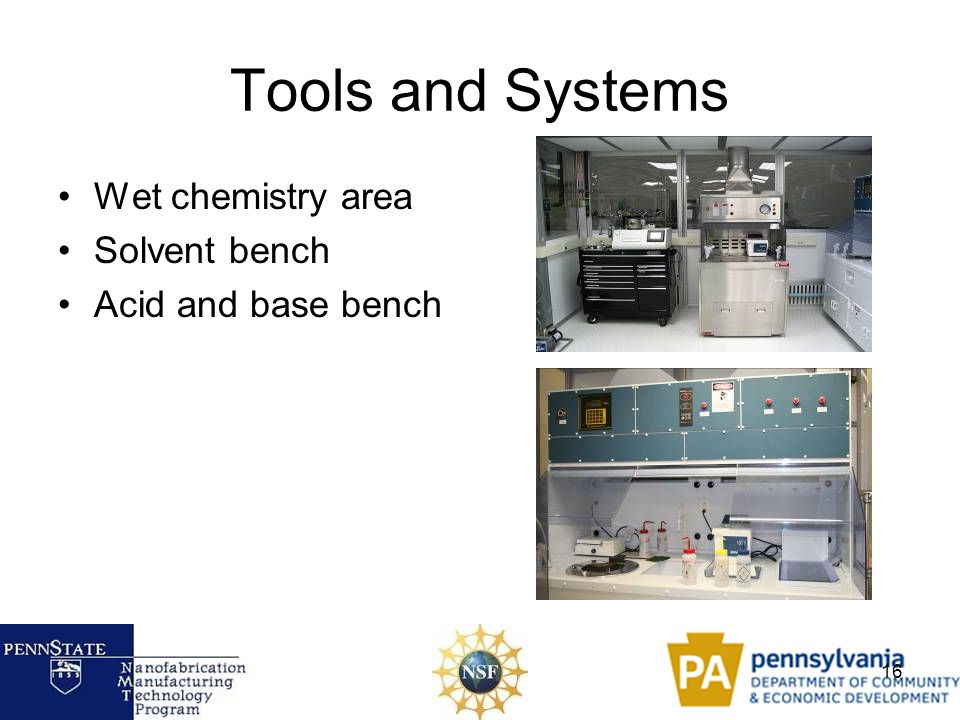 16 Tools and Systems Wet chemistry area Solvent bench Acid and base bench