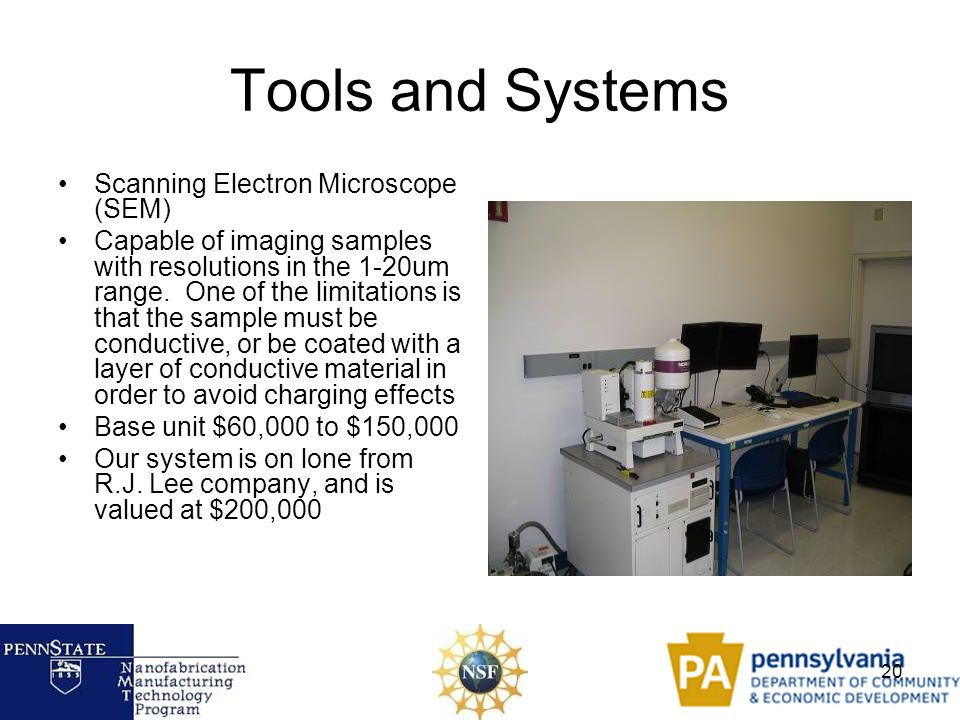 20 Tools and Systems Scanning Electron Microscope (SEM) Capable of imaging samples with resolutions in the 1-20um range. One of the limitations is tha