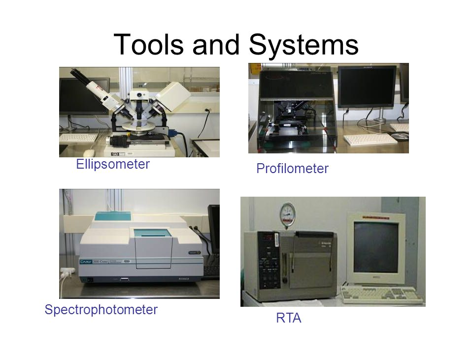 Tools and Systems Ellipsometer Profilometer Spectrophotometer RTA