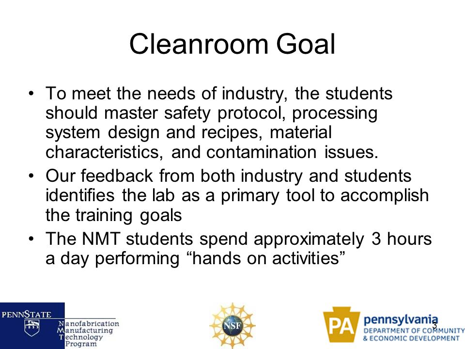 3 Cleanroom Goal To meet the needs of industry, the students should master safety protocol, processing system design and recipes, material characteris