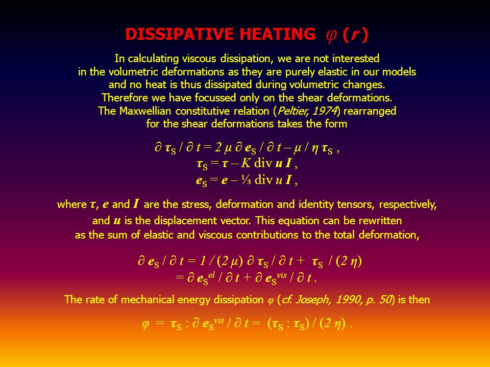 DISSIPATIVE HEATING φ (r ) In calculating viscous dissipation, we are not interested in the volumetric deformations as they are purely elastic in our models and no heat is thus dissipated during volumetric changes.