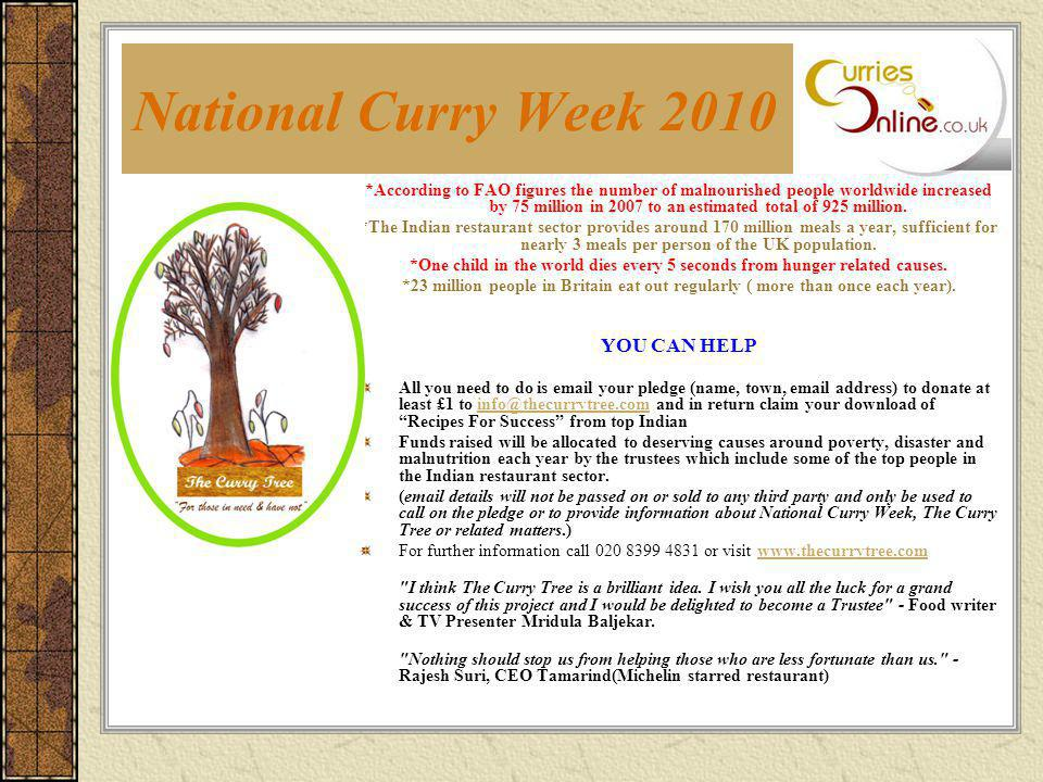 National Curry Week 2010 *According to FAO figures the number of malnourished people worldwide increased by 75 million in 2007 to an estimated total o