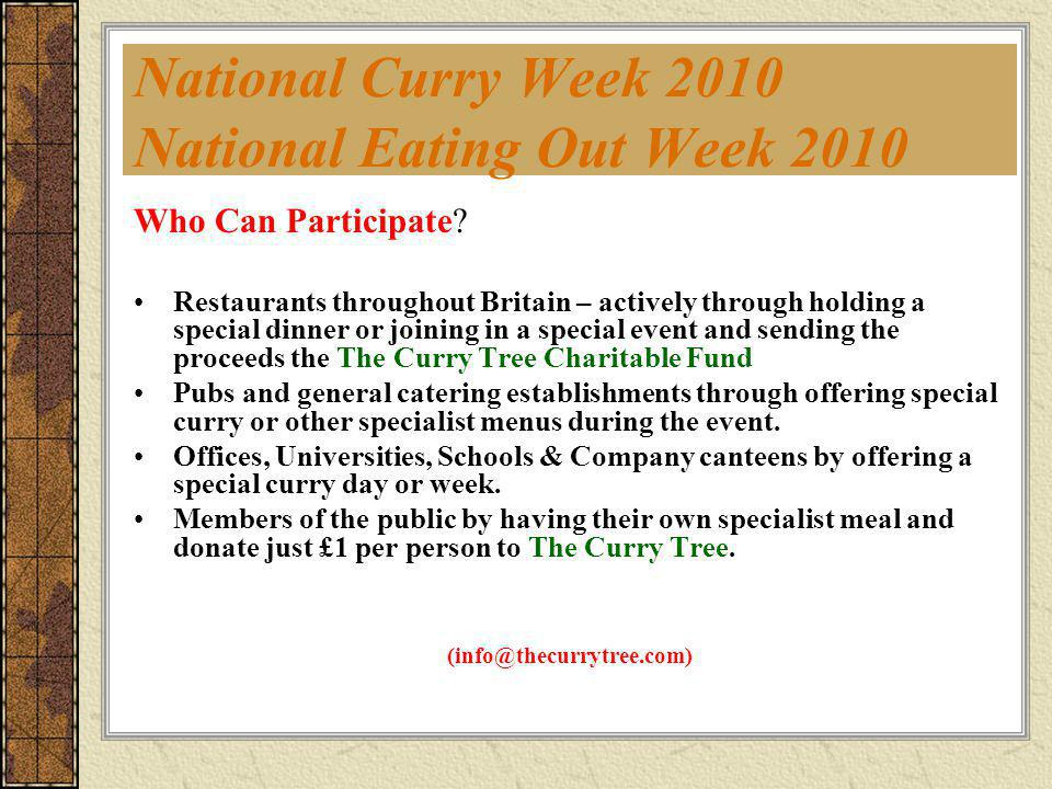 National Curry Week 2010 National Eating Out Week 2010 Who Can Participate? Restaurants throughout Britain – actively through holding a special dinner