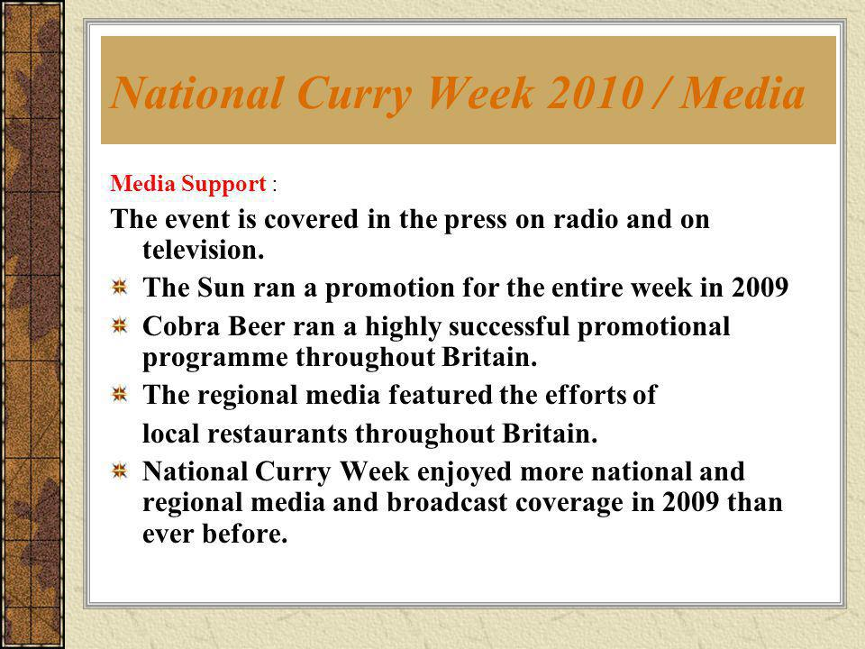 National Curry Week 2010 / Media Media Support : The event is covered in the press on radio and on television. The Sun ran a promotion for the entire