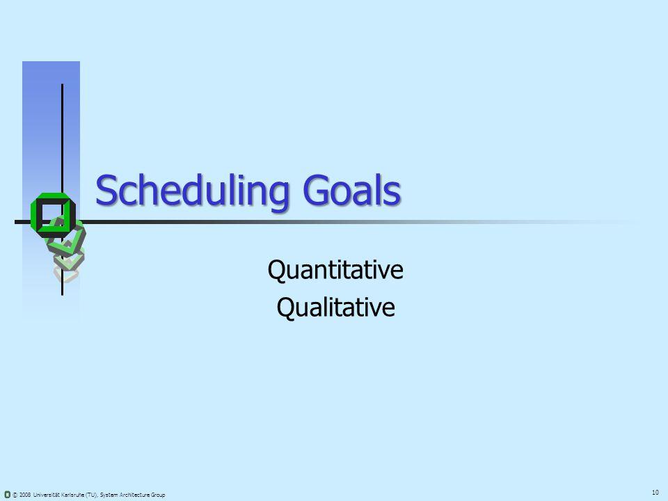 10 © 2008 Universität Karlsruhe (TU), System Architecture Group Scheduling Goals Quantitative Qualitative