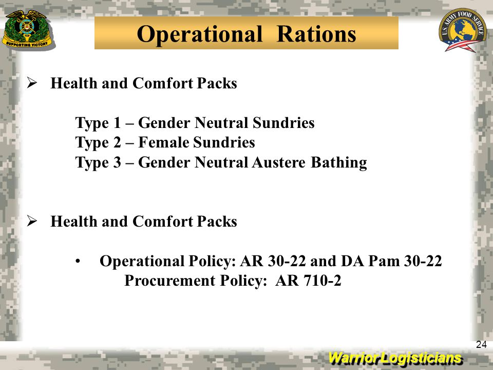Warrior Logisticians 24 Operational Rations Health and Comfort Packs Type 1 – Gender Neutral Sundries Type 2 – Female Sundries Type 3 – Gender Neutral