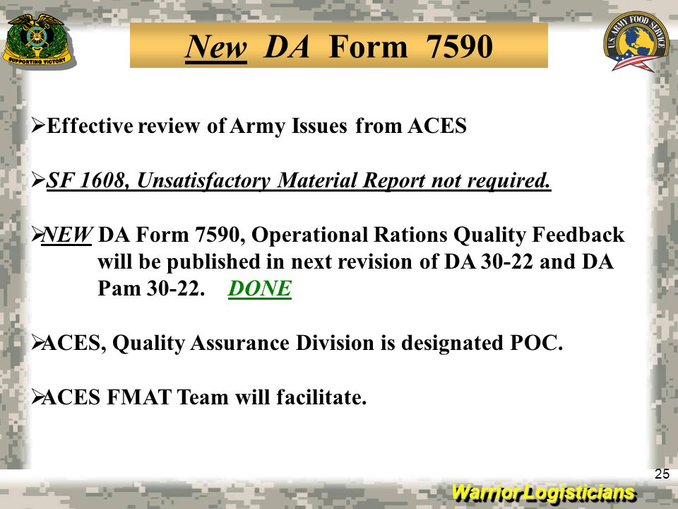 Warrior Logisticians 25 New DA Form 7590 Effective review of Army Issues from ACES SF 1608, Unsatisfactory Material Report not required. NEW DA Form 7