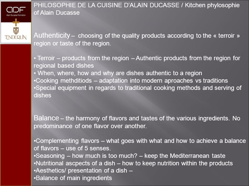 PHILOSOPHIE DE LA CUISINE DALAIN DUCASSE / Kitchen phylosophie of Alain Ducasse Authenticity – choosing of the quality products according to the « ter