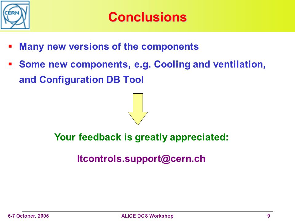 6-7 October, 2005ALICE DCS Workshop9 Conclusions Many new versions of the components Some new components, e.g.