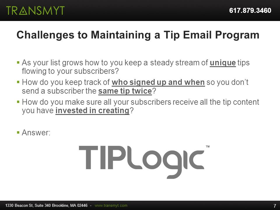 Challenges to Maintaining a Tip Email Program As your list grows how to you keep a steady stream of unique tips flowing to your subscribers? How do yo